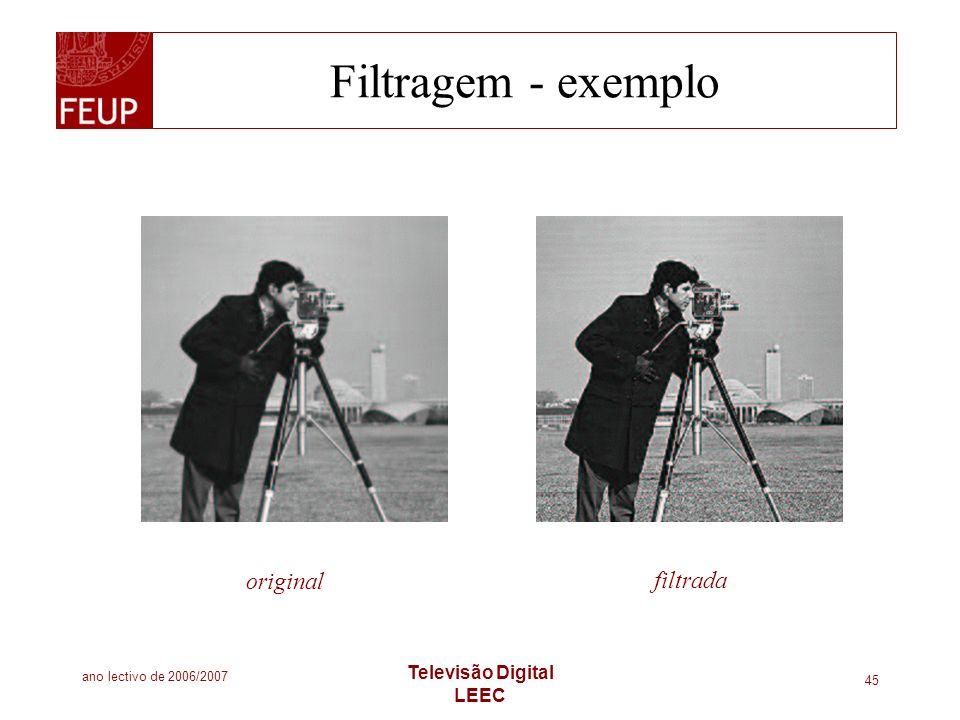 ano lectivo de 2006/2007 Televisão Digital LEEC 45 Filtragem - exemplo original filtrada