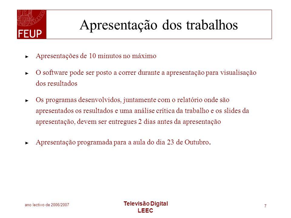 ano lectivo de 2006/2007 Televisão Digital LEEC 7 Apresentação dos trabalhos Apresentações de 10 minutos no máximo O software pode ser posto a correr