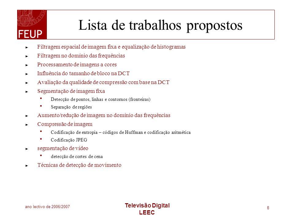 ano lectivo de 2006/2007 Televisão Digital LEEC 8 Lista de trabalhos propostos Filtragem espacial de imagem fixa e equalização de histogramas Filtrage