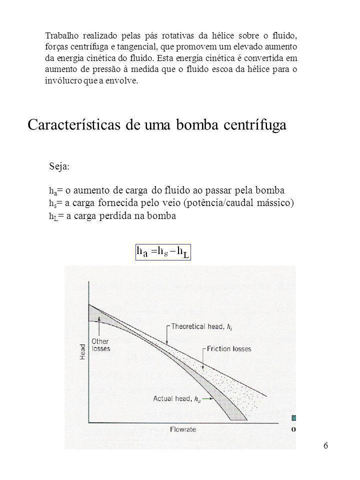 7 A potência ganha pelo fluido: Aplicando a equação de energia entre a entrada e saída da bomba: Na maioria dos casos: