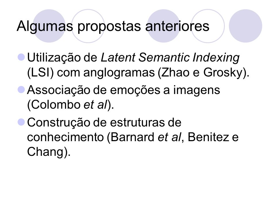 Algumas propostas anteriores Utilização de Latent Semantic Indexing (LSI) com anglogramas (Zhao e Grosky).
