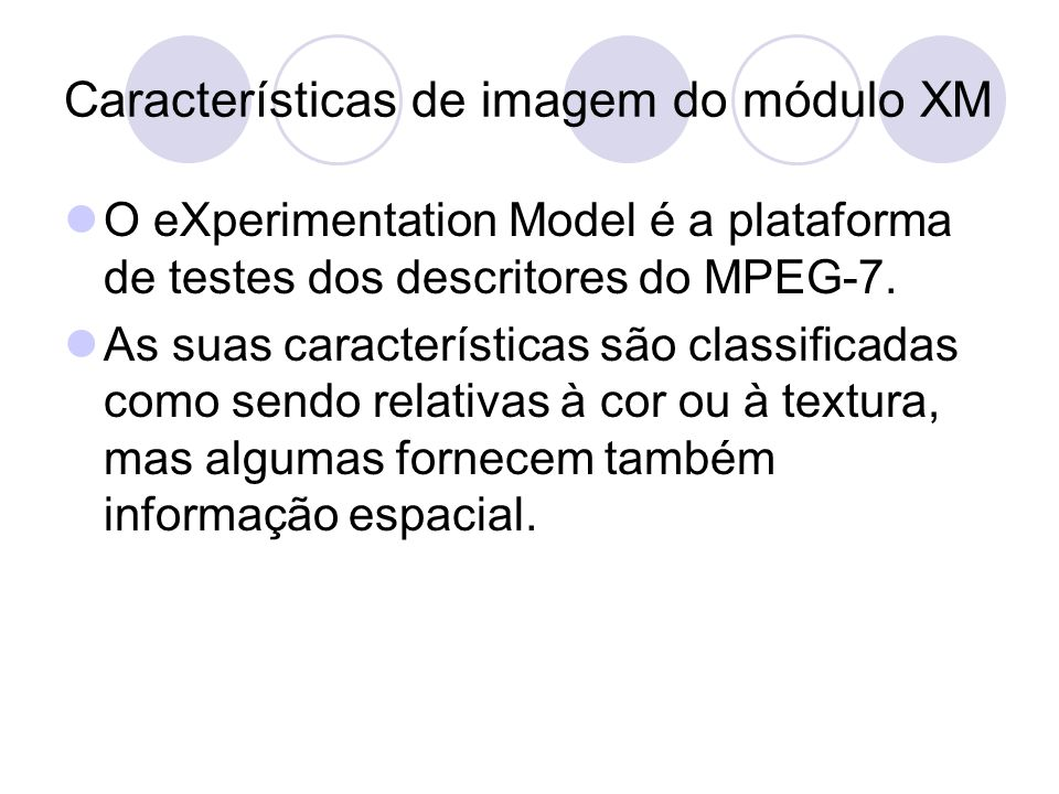 Características de imagem do módulo XM O eXperimentation Model é a plataforma de testes dos descritores do MPEG-7.
