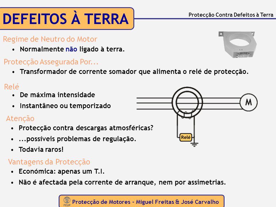 Protecção de Motores – Miguel Freitas & José Carvalho Protecção Contra Defeitos à Terra DEFEITOS À TERRA Regime de Neutro do Motor Normalmente não lig