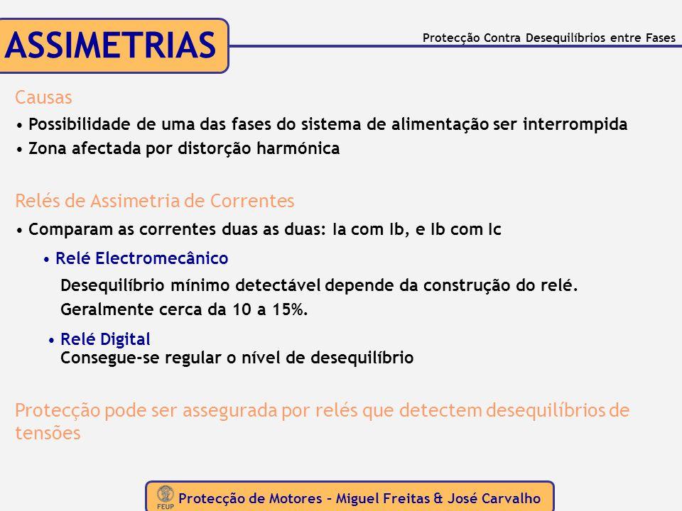 Protecção de Motores – Miguel Freitas & José Carvalho Protecção Contra Desequilíbrios entre Fases ASSIMETRIAS Causas Possibilidade de uma das fases do