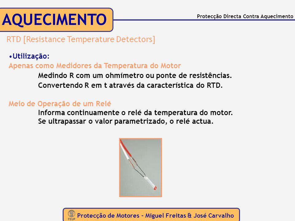 Protecção de Motores – Miguel Freitas & José Carvalho Protecção Directa Contra Aquecimento AQUECIMENTO RTD [Resistance Temperature Detectors] Utilizaç