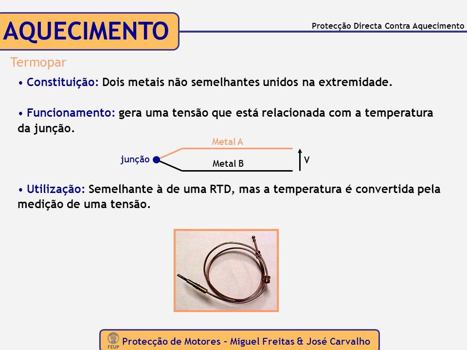 Protecção de Motores – Miguel Freitas & José Carvalho Protecção Directa Contra Aquecimento AQUECIMENTO Termopar Constituição: Dois metais não semelhan