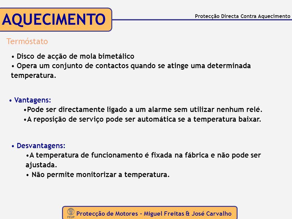 Protecção de Motores – Miguel Freitas & José Carvalho Protecção Directa Contra Aquecimento AQUECIMENTO Termóstato Disco de acção de mola bimetálico Op