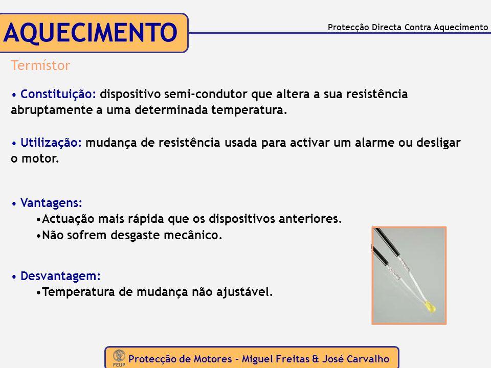 Protecção de Motores – Miguel Freitas & José Carvalho Protecção Directa Contra Aquecimento AQUECIMENTO Termístor Constituição: dispositivo semi-condut