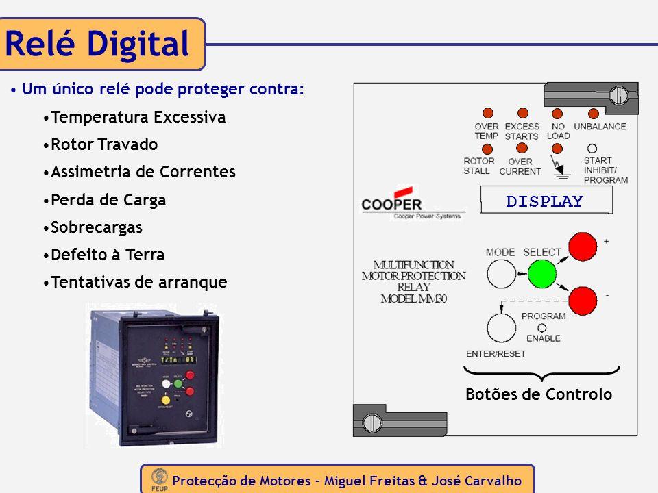 Protecção de Motores – Miguel Freitas & José Carvalho Relé Digital Um único relé pode proteger contra: Temperatura Excessiva Rotor Travado Assimetria