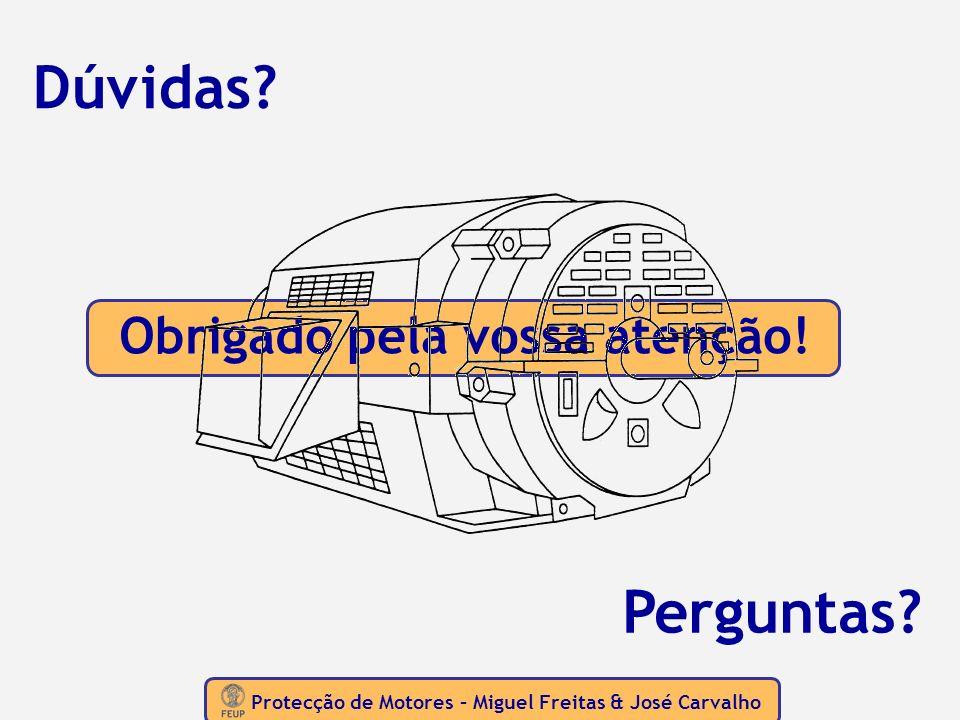 Protecção de Motores – Miguel Freitas & José Carvalho Obrigado pela vossa atenção! Dúvidas? Perguntas?