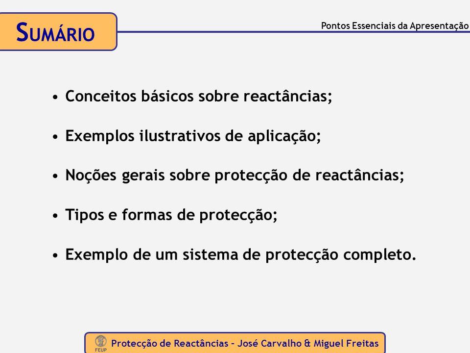 Protecção de Reactâncias – José Carvalho & Miguel Freitas Pontos Essenciais da Apresentação Conceitos básicos sobre reactâncias; Exemplos ilustrativos