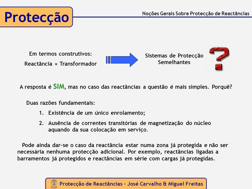 Protecção de Reactâncias – José Carvalho & Miguel Freitas Protecção Noções Gerais Sobre Protecção de Reactâncias Em termos construtivos: Reactância Tr