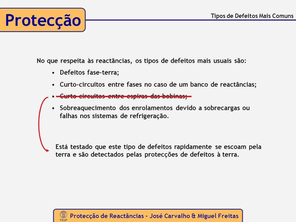 Protecção de Reactâncias – José Carvalho & Miguel Freitas Protecção Tipos de Defeitos Mais Comuns No que respeita às reactâncias, os tipos de defeitos