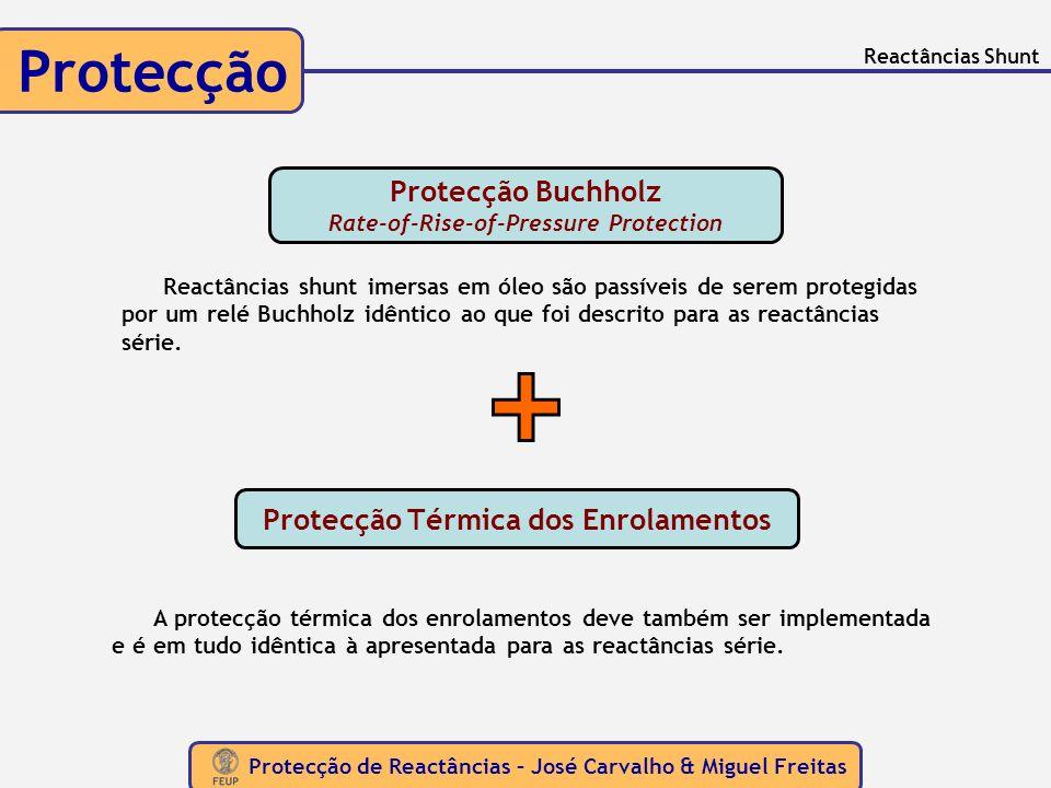 Protecção de Reactâncias – José Carvalho & Miguel Freitas Protecção Protecção Buchholz Rate-of-Rise-of-Pressure Protection A protecção térmica dos enr