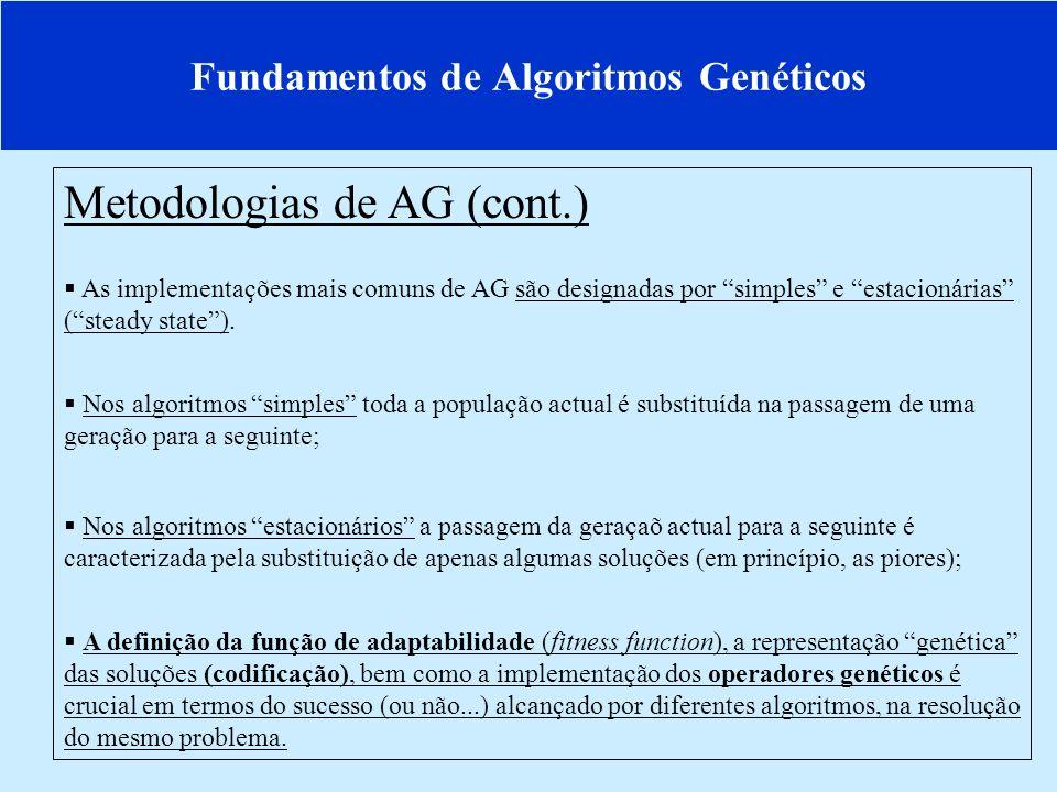 Fundamentos de Algoritmos Genéticos Operadores Genéticos Selecção Selecção: as soluções consideradas mais aptas são seleccionadas como potenciais reprodutores da geração à qual pertencem.