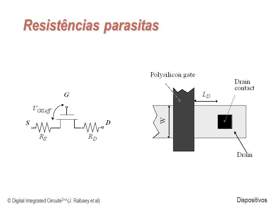 © Digital Integrated Circuits 2nd (J. Rabaey et al) Dispositivos Resistências parasitas