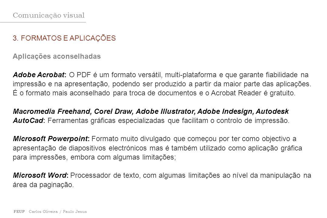 Comunicação visual FEUP Carlos Oliveira / Paulo Jesus 3. FORMATOS E APLICAÇÕES Aplicações aconselhadas Adobe Acrobat: O PDF é um formato versátil, mul