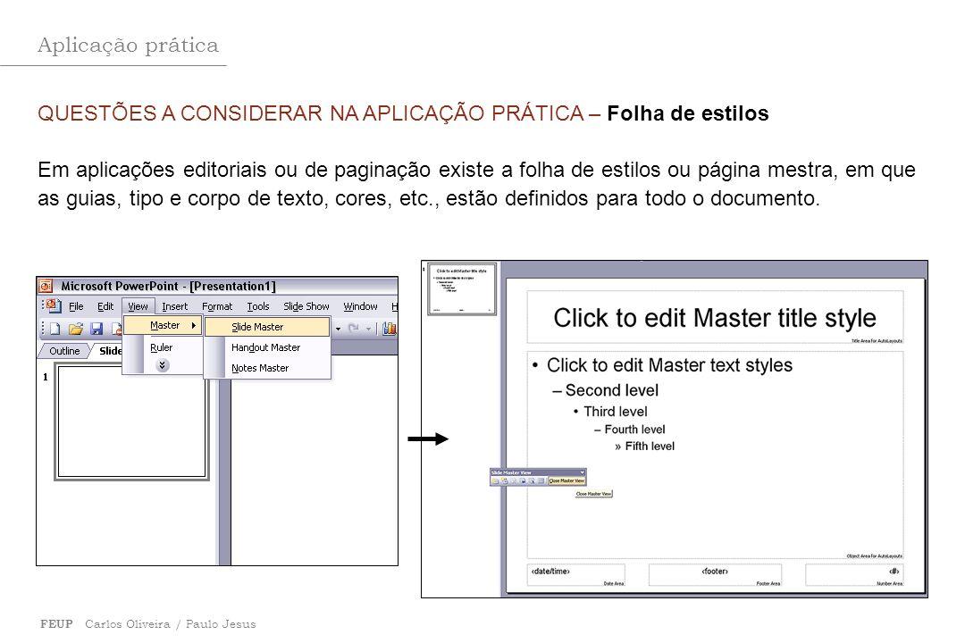 Aplicação prática FEUP Carlos Oliveira / Paulo Jesus QUESTÕES A CONSIDERAR NA APLICAÇÃO PRÁTICA – Folha de estilos Em aplicações editoriais ou de pagi
