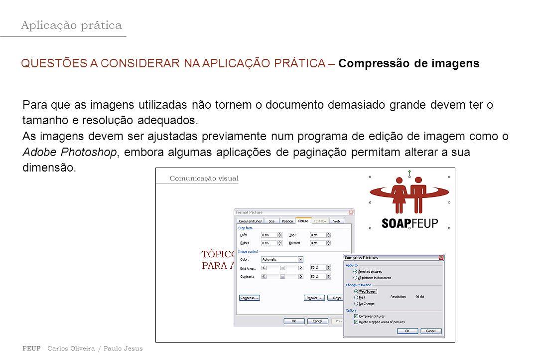 Aplicação prática FEUP Carlos Oliveira / Paulo Jesus QUESTÕES A CONSIDERAR NA APLICAÇÃO PRÁTICA – Compressão de imagens Para que as imagens utilizadas