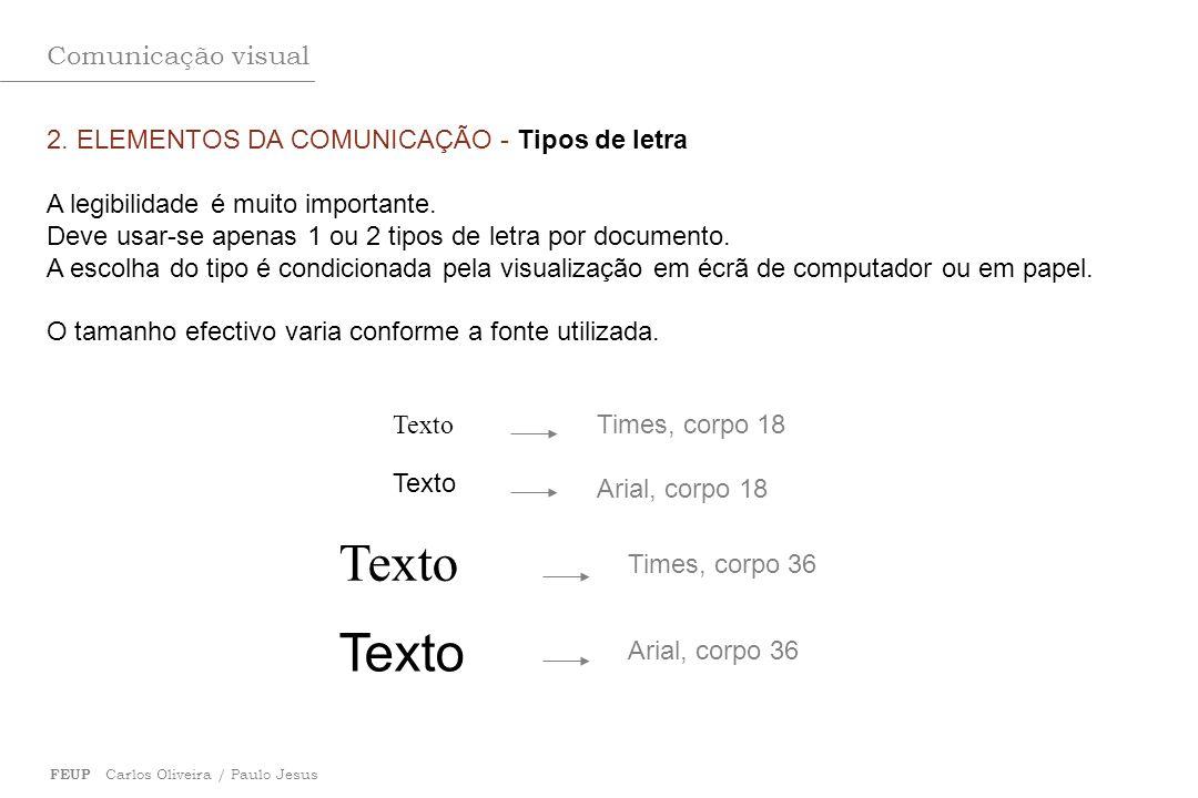 Comunicação visual FEUP Carlos Oliveira / Paulo Jesus 2. ELEMENTOS DA COMUNICAÇÃO - Tipos de letra A legibilidade é muito importante. Deve usar-se ape