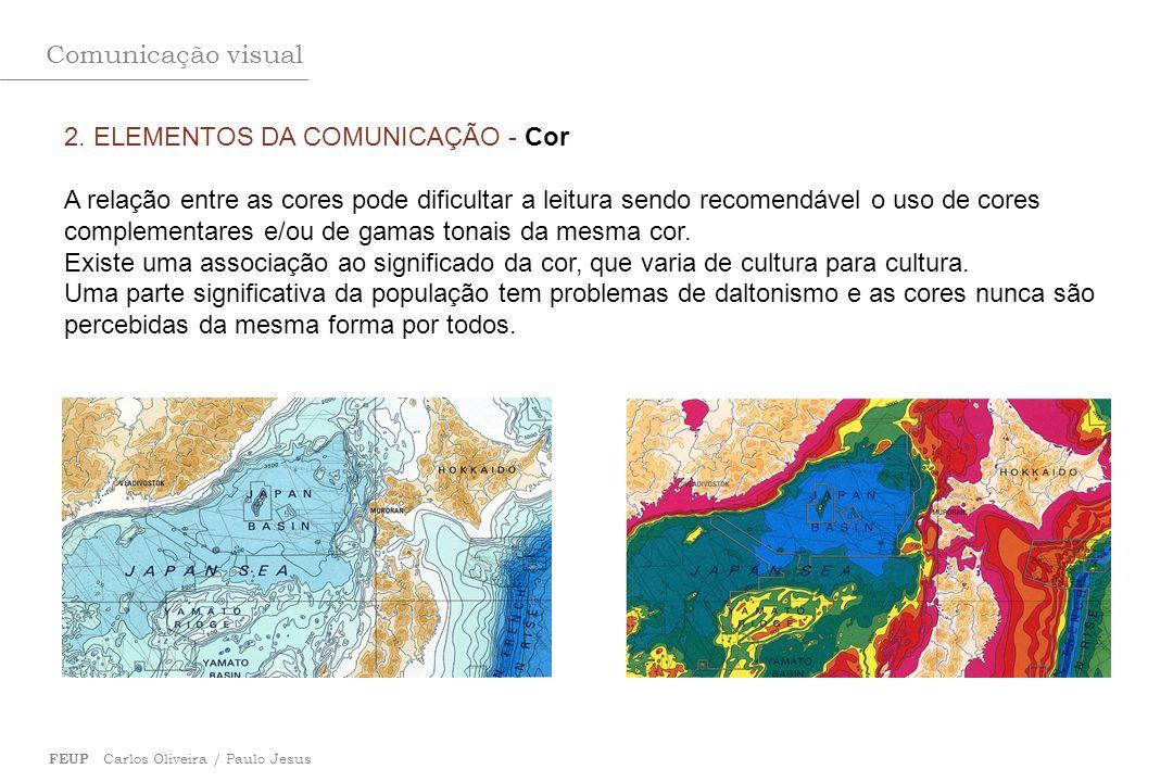 Comunicação visual FEUP Carlos Oliveira / Paulo Jesus 2. ELEMENTOS DA COMUNICAÇÃO - Cor A relação entre as cores pode dificultar a leitura sendo recom