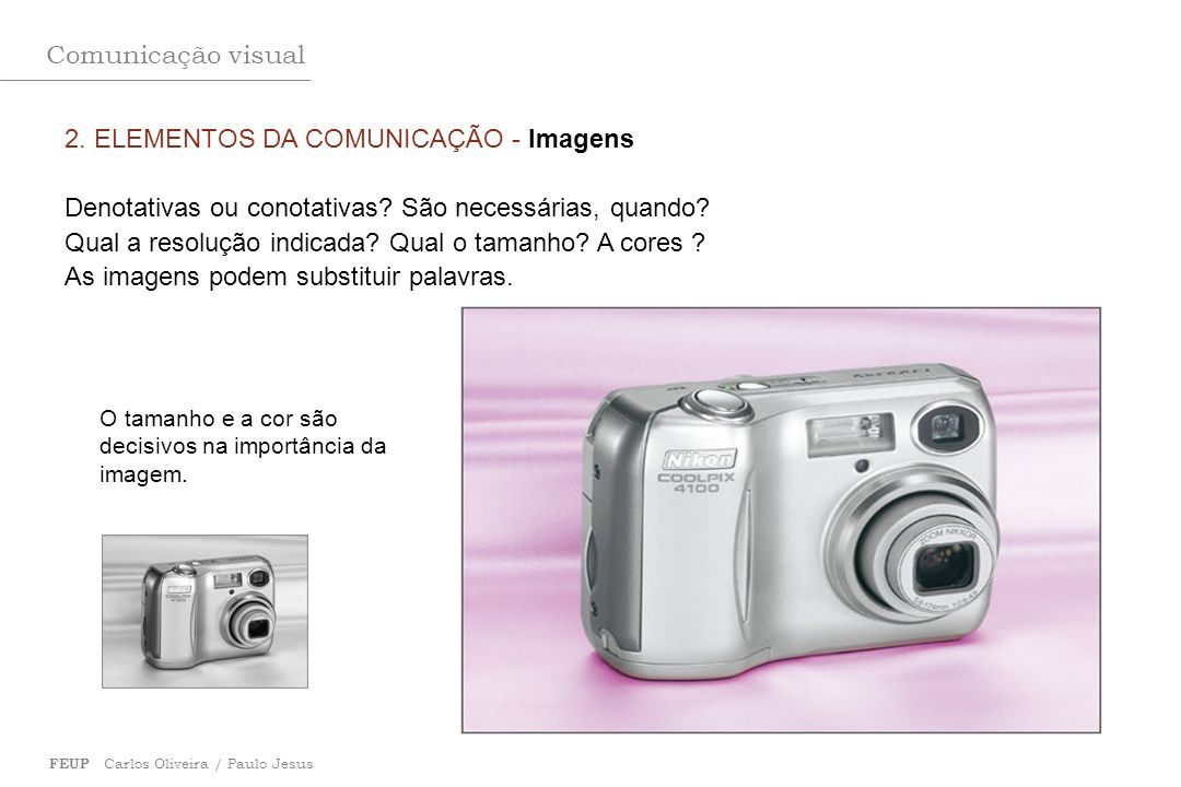 Comunicação visual FEUP Carlos Oliveira / Paulo Jesus 2. ELEMENTOS DA COMUNICAÇÃO - Imagens Denotativas ou conotativas? São necessárias, quando? Qual