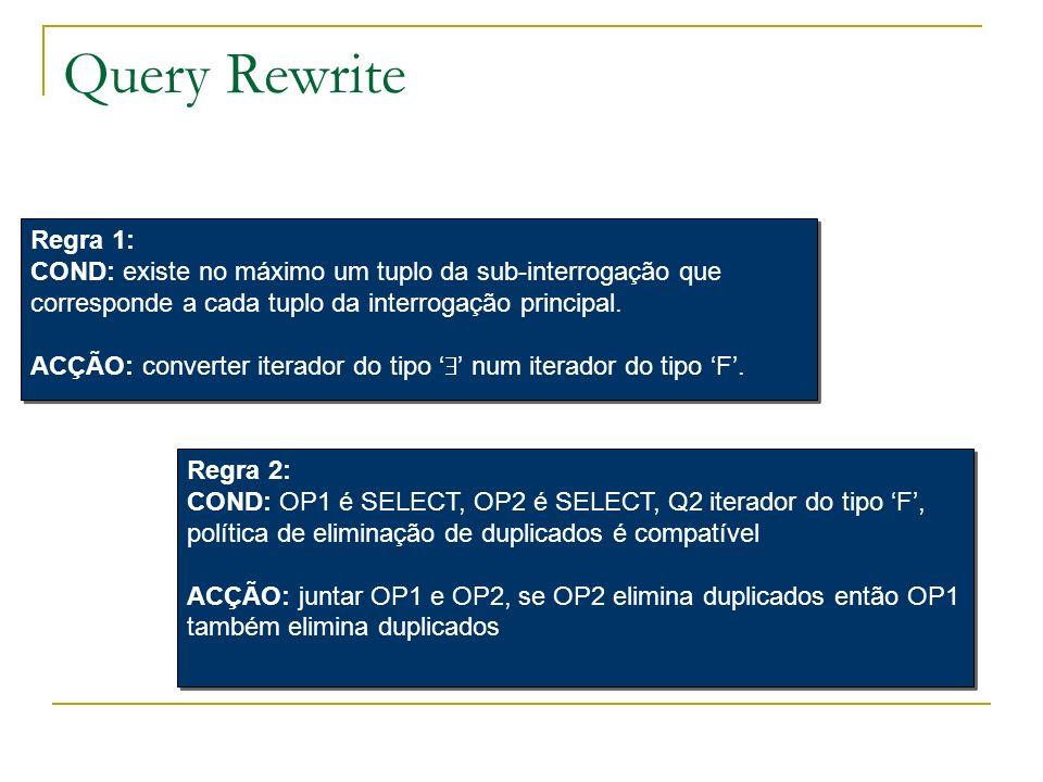 Query Rewrite Regra 1: COND: existe no máximo um tuplo da sub-interrogação que corresponde a cada tuplo da interrogação principal. ACÇÃO: converter it