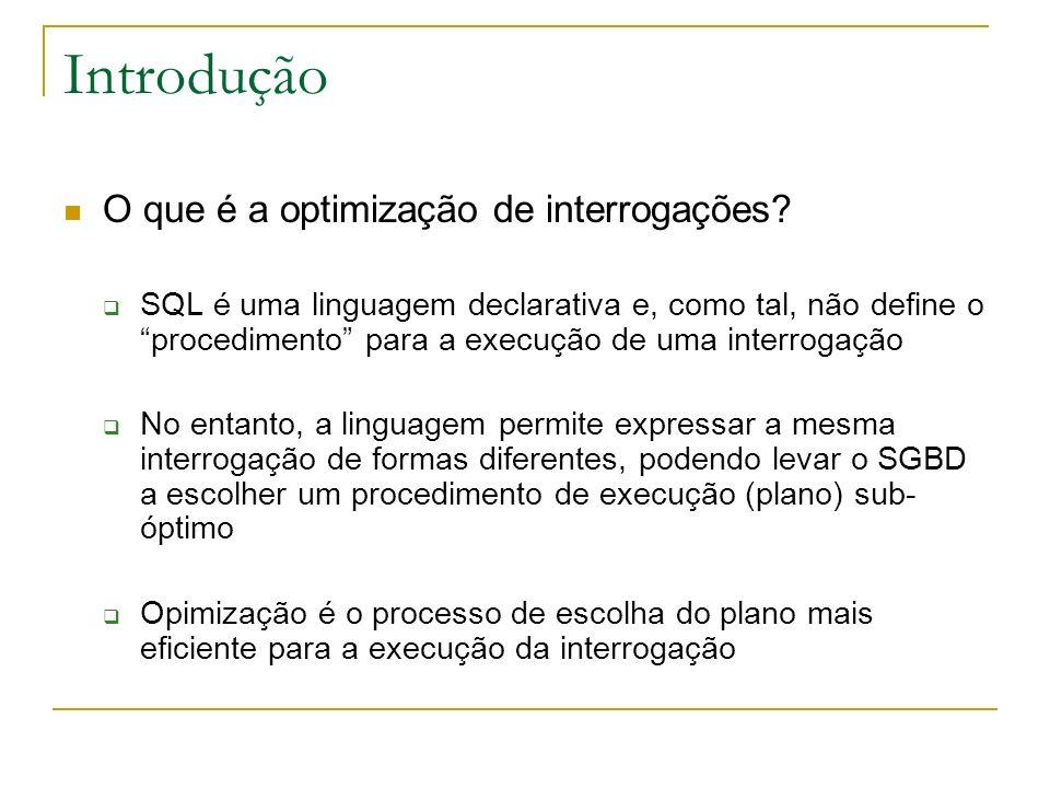 Introdução O que é a optimização de interrogações? SQL é uma linguagem declarativa e, como tal, não define o procedimento para a execução de uma inter
