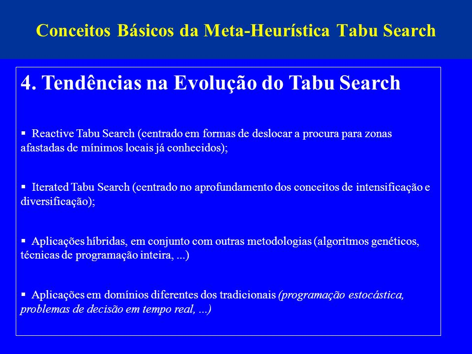 Conceitos Básicos da Meta-Heurística Tabu Search 4. Tendências na Evolução do Tabu Search Reactive Tabu Search (centrado em formas de deslocar a procu
