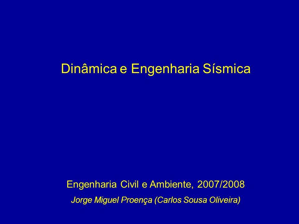 Dinâmica e Engenharia Sísmica Engenharia Civil e Ambiente, 2007/2008 Jorge Miguel Proença (Carlos Sousa Oliveira)