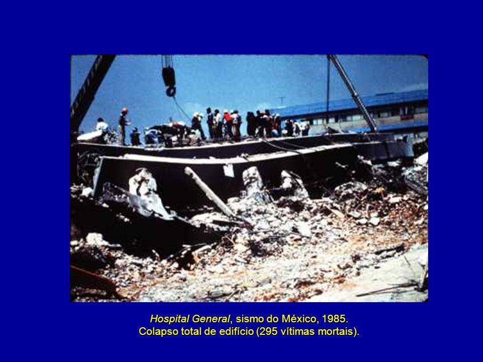 Hospital General, sismo do México, 1985. Colapso total de edifício (295 vítimas mortais).