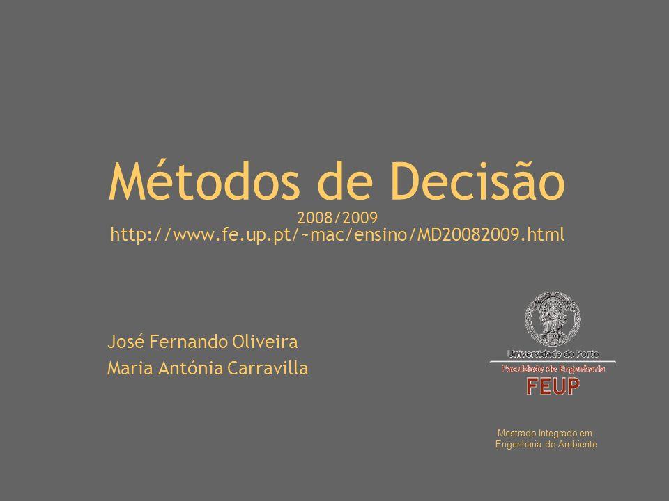 Métodos de Decisão 2008/2009 http://www.fe.up.pt/~mac/ensino/MD20082009.html José Fernando Oliveira Maria Antónia Carravilla Mestrado Integrado em Engenharia do Ambiente