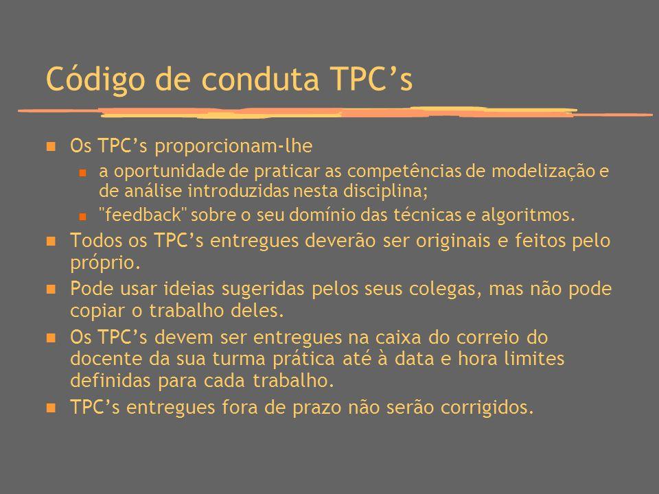 Código de conduta TPCs Os TPCs proporcionam-lhe a oportunidade de praticar as competências de modelização e de análise introduzidas nesta disciplina; feedback sobre o seu domínio das técnicas e algoritmos.
