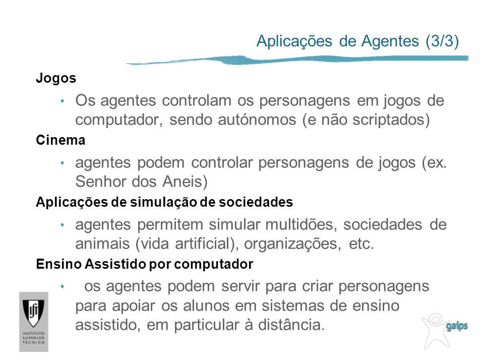 Aplicações de Agentes (3/3) Jogos Os agentes controlam os personagens em jogos de computador, sendo autónomos (e não scriptados) Cinema agentes podem controlar personagens de jogos (ex.