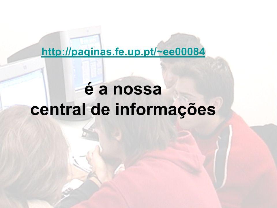 http://paginas.fe.up.pt/~ee00084 é a nossa central de informações