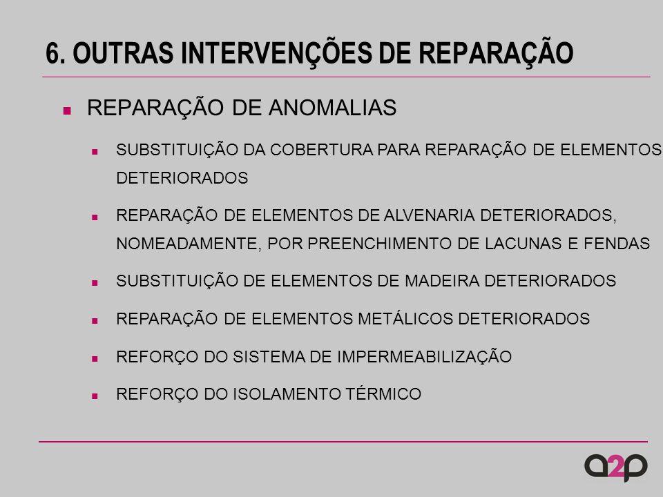 6. OUTRAS INTERVENÇÕES DE REPARAÇÃO SUBSTITUIÇÃO DA COBERTURA PARA REPARAÇÃO DE ELEMENTOS DETERIORADOS REPARAÇÃO DE ELEMENTOS DE ALVENARIA DETERIORADO