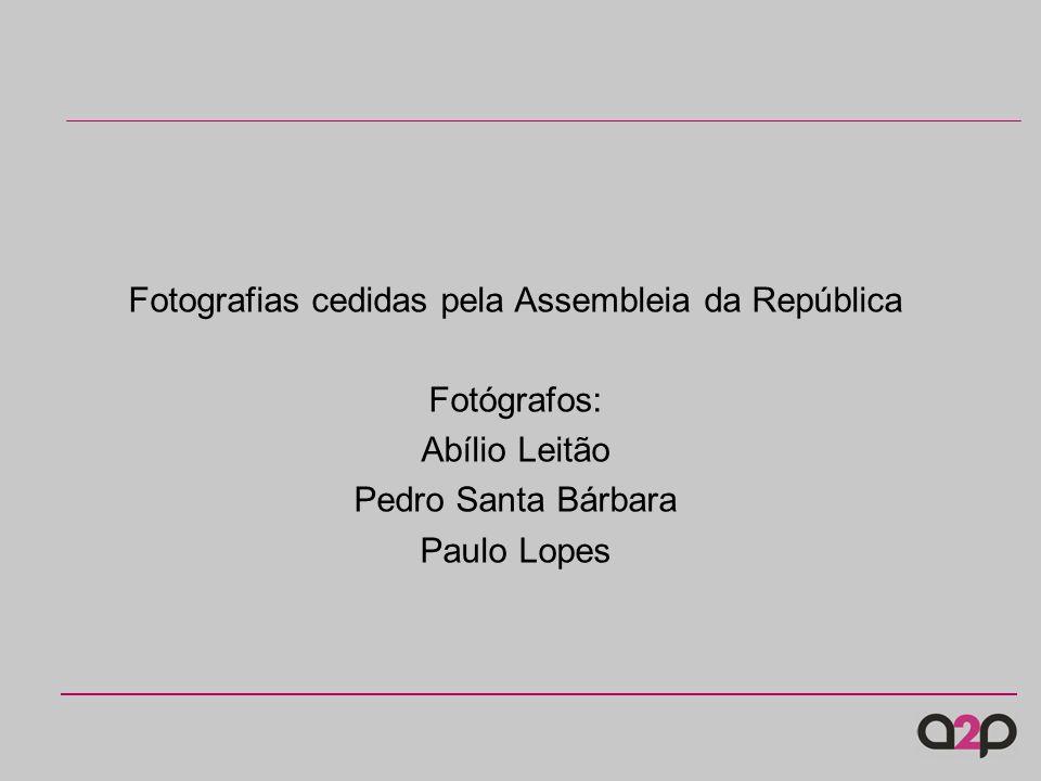 Fotografias cedidas pela Assembleia da República Fotógrafos: Abílio Leitão Pedro Santa Bárbara Paulo Lopes