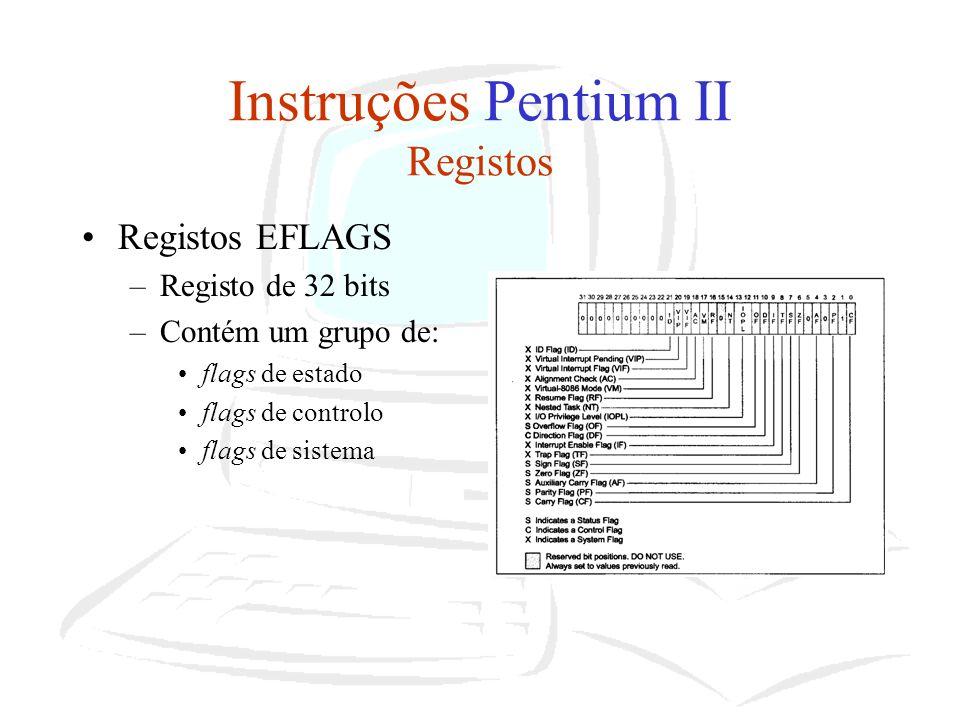 Instruções Pentium II Registos Registos EFLAGS –Registo de 32 bits –Contém um grupo de: flags de estado flags de controlo flags de sistema