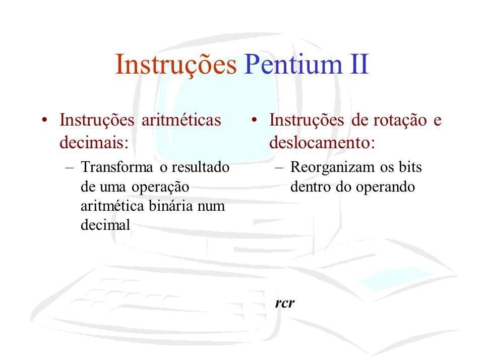 Instruções Pentium II Instruções aritméticas decimais: –Transforma o resultado de uma operação aritmética binária num decimal Instruções de rotação e