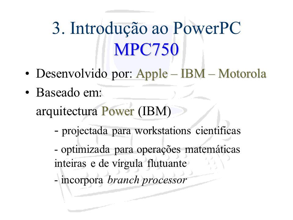 MPC750 3. Introdução ao PowerPC MPC750 Apple – IBM – MotorolaDesenvolvido por: Apple – IBM – Motorola Baseado em: Power arquitectura Power (IBM) - pro