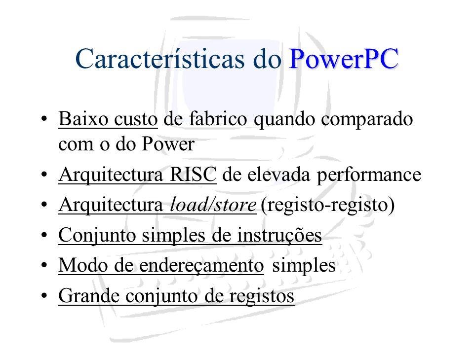 PowerPC Características do PowerPC Baixo custo de fabrico quando comparado com o do Power Arquitectura RISC de elevada performance Arquitectura load/s