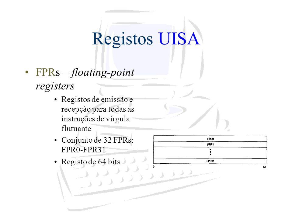 Registos UISA FPRs – floating-point registers Registos de emissão e recepção para todas as instruções de vírgula flutuante Conjunto de 32 FPRs: FPR0-F