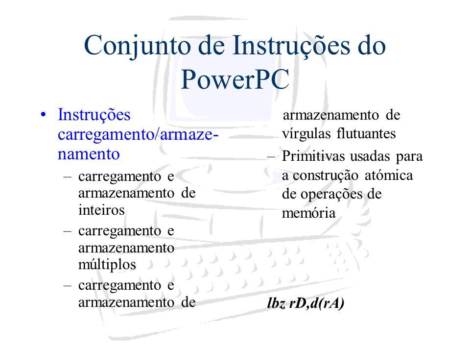 Conjunto de Instruções do PowerPC Instruções carregamento/armaze- namento –carregamento e armazenamento de inteiros –carregamento e armazenamento múlt
