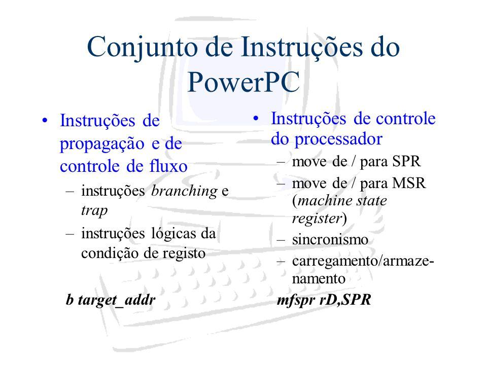 Conjunto de Instruções do PowerPC Instruções de propagação e de controle de fluxo –instruções branching e trap –instruções lógicas da condição de regi