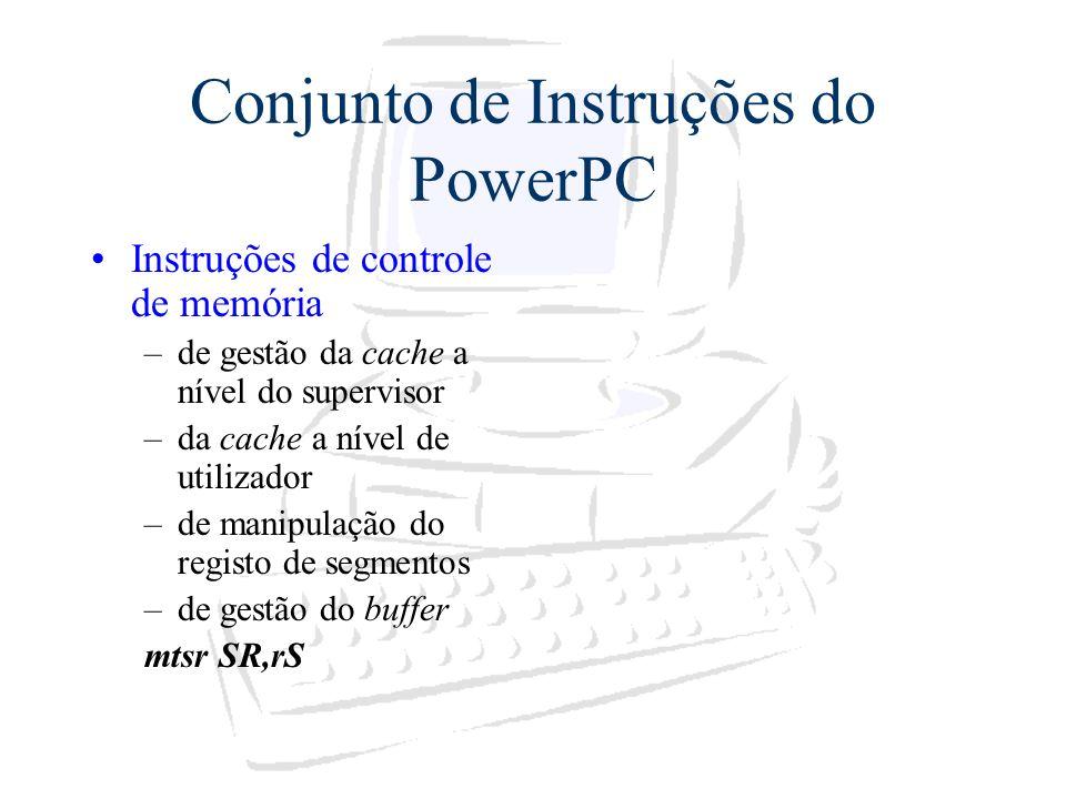 Conjunto de Instruções do PowerPC Instruções de controle de memória –de gestão da cache a nível do supervisor –da cache a nível de utilizador –de mani