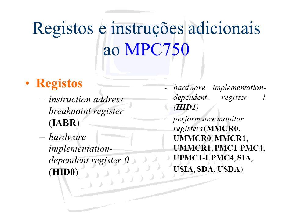 Registos e instruções adicionais ao MPC750 Registos –instruction address breakpoint register (IABR) –hardware implementation- dependent register 0 (HI