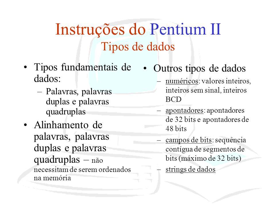 Instruções do Pentium II Tipos de dados Tipos fundamentais de dados: –Palavras, palavras duplas e palavras quadruplas Alinhamento de palavras, palavra