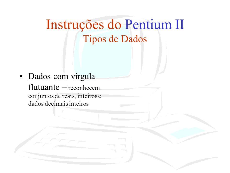 Instruções Pentium II Endereçamento dos operandos: –Colocado em: Na própria instrução No registo Numa posição da memória Numa porta de entrada/saída –Especificados implícita e explicitamente na instrução Operandos imediatos –Operandos que estão codificados na própria instrução –Valor máximo é sempre menor que o valor máximo de uma palavra inteira sem sinal