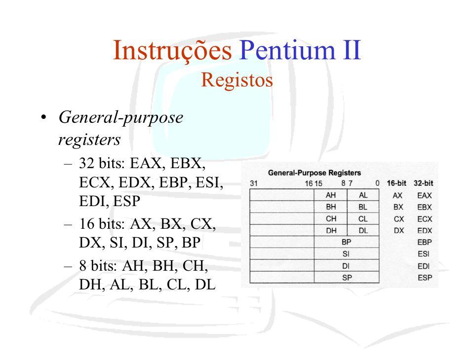 Instruções Pentium II Registos General-purpose registers –32 bits: EAX, EBX, ECX, EDX, EBP, ESI, EDI, ESP –16 bits: AX, BX, CX, DX, SI, DI, SP, BP –8