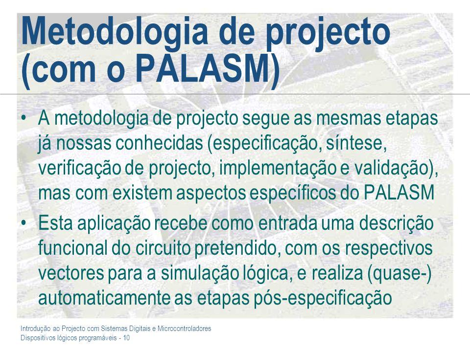 Introdução ao Projecto com Sistemas Digitais e Microcontroladores Dispositivos lógicos programáveis - 10 Metodologia de projecto (com o PALASM) A meto